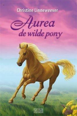 Aurea, de wilde pony ( Gouden paarden serie, Christine Linneweever )